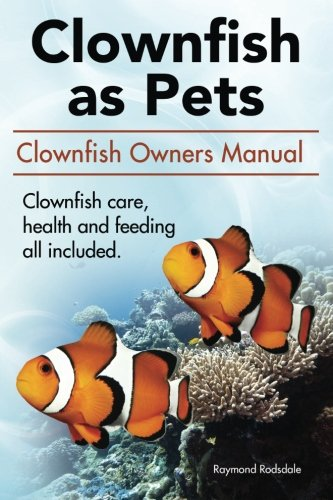 clown-fish-as-pets-clown-fish-owners-manual-clown-fish-care-advantages-health-and-feeding-all-includ