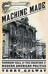 Machine Made: Tammany Hall and the Creation of Modern American Politics by Terry Golway (2015-03-09)