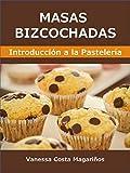 Masas Bizcochadas: Introducción a la Pastelería (Curso Básico de Pastelería nº 1)