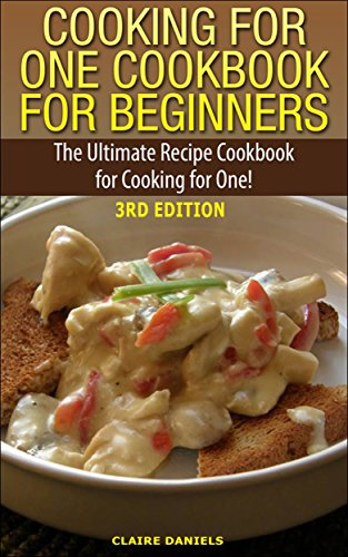 Cooking for one cookbook for beginners the ultimate recipe cookbook cooking for one cookbook for beginners the ultimate recipe cookbook for cooking for one forumfinder Gallery