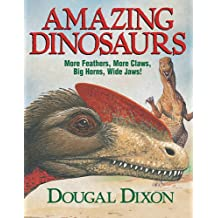 Amazing Dinosaurs (second edition): More Feathers, More Claws, Big Horns, Wide Jaws!