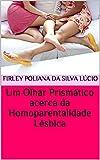 Um Olhar Prismático acerca da Homoparentalidade Lésbica (Portuguese Edition)