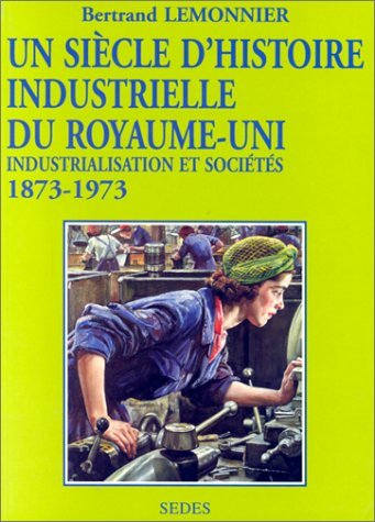 Un siècle d'histoire industrielle du Royaume-...