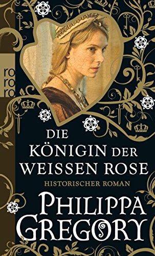Preisvergleich Produktbild Die Königin der Weißen Rose (Die Rosenkriege, Band 1)