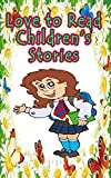 Love to Read Children's Stories: 14 Easy To Read Short Stories Perfect for Children of All Ages