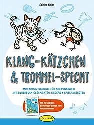 Klang-Kätzchen & Trommel-Specht: Mini-Musik-Projekte für Krippenkinder mit Bilderbuch-Geschichten, Liedern & Spielangeboten