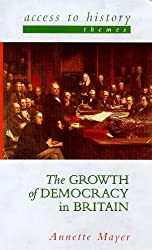 By Annette Mayer - The Growth of Democracy in Britain (Access to History Themes)