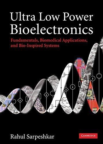 Ultra Low Power Bioelectronics: Fundamentals, Biomedical Applications, and Bio-Inspired Systems by Rahul Sarpeshkar (2010-02-22)