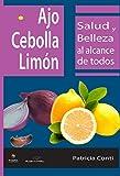Ajo, cebolla y limón: Salud y belleza al alcance de todos (Spanish Edition)