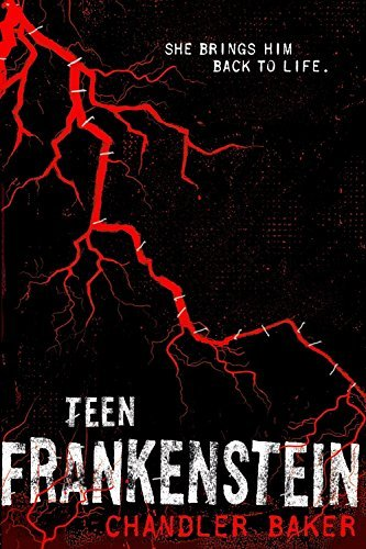 Teen Frankenstein: High School Horror by Chandler Baker (2016-01-12)