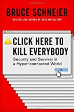 Click Here to Kill Everybody – Security and Survival in a Hyper–connected World