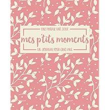 Mes p'tits moments: une phrase par jour: un journal pour cinq ans