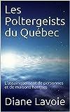 Les Poltergeists du Québec: L'assainissement de personnes et de maisons hantées