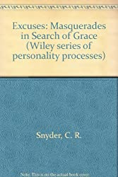 Excuses: Masquerades in Search of Grace (Wiley series of personality processes) by C. R. Snyder (1983-11-01)