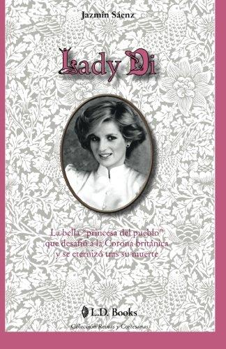 Lady Di: La bella princesa del pueblo que desafio a la Corona britanica y se eternizo tras su muerte: Volume 3 (Reinas y cortesanas)
