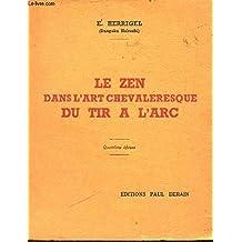 LE ZEN DANS L'ART CHEVALERESQUE DU TIR A L'ARC / 4e EDITION