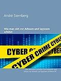 Wie man sich vor Adware und Spyware schützt: Der ultimative Leitfaden zum Entfernen und Schutz vor Adware und Spyware auf Ihrem PC (German Edition)
