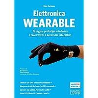Elettronica wearable. Disegna, prototipa e indossa i tuoi vestiti e