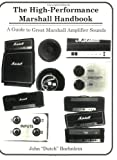 The High Performance Marshall Handbook: A Guide to Great Marshall Amplifier Sounds