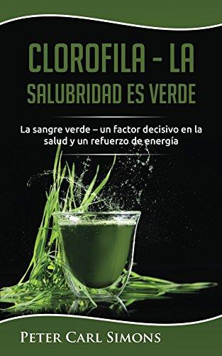 clorofila-la-salubridad-es-verde-la-sangre-verde-un-factor-decisivo-en-la-salud-y-un-refuerzo-de-ene