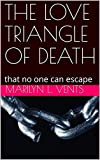 THE LOVE TRIANGLE OF DEATH: that no one can escape