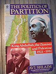 The Politics of Partition: King Abdullah, the Zionists and Palestine 1921-51