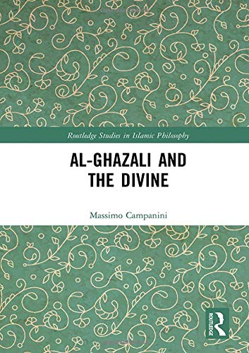 Al-Ghazali and the Divine (Routledge Studies in Islamic Philosophy)