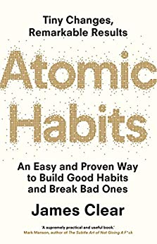 Atomic Habits: An Easy and Proven Way to Build Good Habits and Break Bad Ones by [Clear, James]