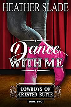 Dance with Me (Cowboys of Crested Butte Book 2) by [Slade, Heather]