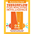 TensorFlow For Machine Intelligence: A hands-on introduction to learning algorithms