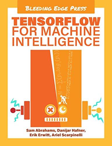 TensorFlow For Machine Intelligence: A hands-on introduction to learning algorithms by [Abrahams, Sam, Hafner, Danijar, Erwitt, Erik, Scarpinelli, Ariel]