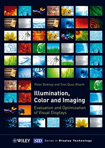 Illumination, Color and Imaging: Evaluation and Optimization of Visual Displays (Wiley Series in Display Technology)