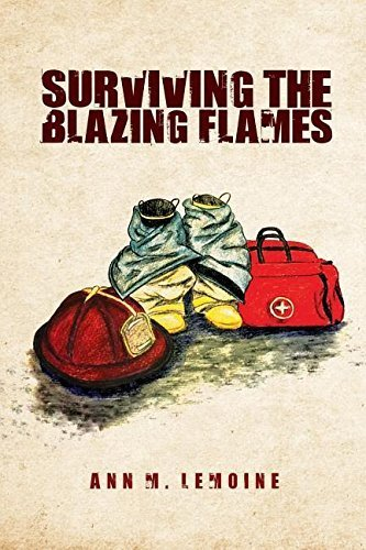 Surviving the Blazing Flames by Ann M Lemoine (2016-02-29)