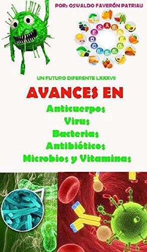 Avances en: Anticuerpos, Virus, Bacterias, Antibióticos, Microbios, Flora Intestinal, Vitaminas (Un Futuro Diferente nº 87) eBook: Oswaldo Enrique Faverón ...