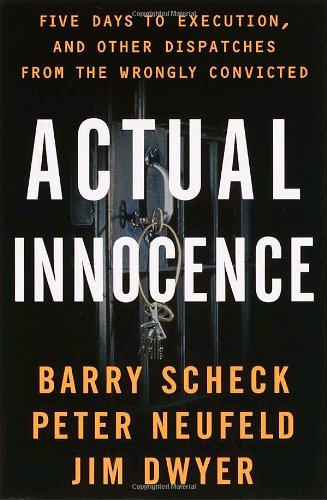 Actual Innocence: Five Days to Execution and Other Dispatches from the Wrongly Convicted