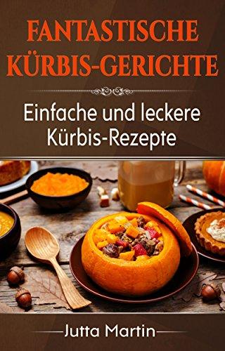 Große Ernte Ernährung (Fantastische Kürbis-Gerichte: Einfache und leckere Kürbis-Rezepte)