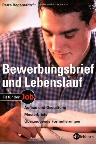 Bewerbungsbrief und Lebenslauf: Aufbau und Gestaltung - Musterbriefe - Überzeugende Formulierungen