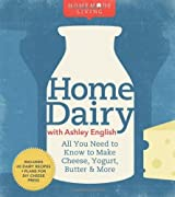 Homemade Living: Home Dairy with Ashley English: All You Need to Know to Make Cheese, Yogurt, Butter & More by English, Ashley (2011) Hardcover