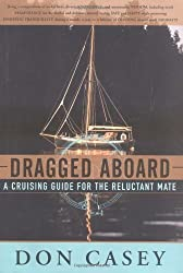 Dragged Aboard: A Cruising Guide for the Reluctant Mate by Don Casey (1998-07-01)