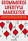 Ecommerce Lifestyle Marketer: (Ecommerce Stores 2018) YouTube Marketing, Drop Shipping & NBA Teespring Business (English Edition)