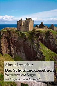 Das Schottland-Lesebuch: Impressionen und Rezepte aus Highlands und Lowlands von [Irmscher, Almut]