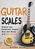 #9: Guitar Scales: Master the Fretboard, Create Your Own Music and Get Soloing: 125+ Licks that Show You How