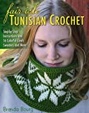 Fair Isle Tunisian Crochet: Step-by-Step Instructions and 16 Colorful Cowls, Sweaters and More