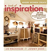 Where Women Create: Book of Inspiration: In the Studio and Behind the Scenes with Extraordinary Women by Jo Packham (2010-04-06)