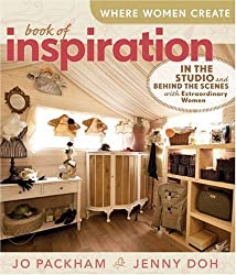 Where Women Create: Book of Inspiration: In the Studio and Behind the Scenes with Extraordinary Women by Packham, Jo, Doh, Jenny (2010) Hardcover