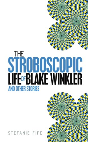 The Stroboscopic Life of Blake Winkler: And Other Stories (English Edition)