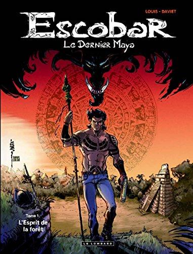 Escobar Le dernier Maya - tome 1 - L'esprit de la forêt