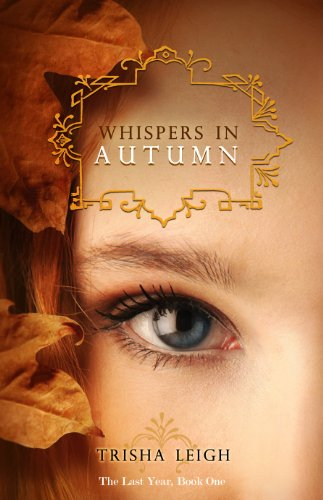 Whispers in Autumn (The Last Year Book 1) (English Edition) von [Leigh, Trisha]