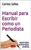 Image de Manual para Escribir como un Periodista: reportajes,entrevistas, análisis