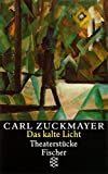 Das kalte Licht: Theaterstücke 1955-1961 (Carl Zuckmayer, Gesammelte Werke in Einzelbänden (Taschenbuchausgabe))